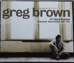 Greg Brown : If I Had Known